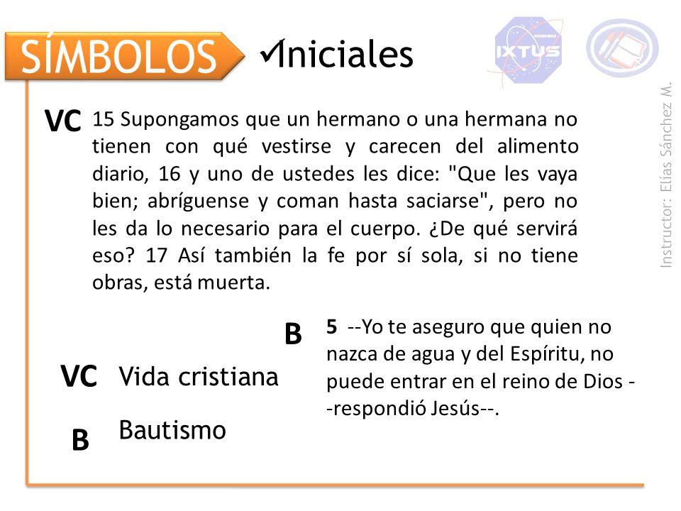 SÍMBOLOS Iniciales VC B VC B Vida cristiana Bautismo