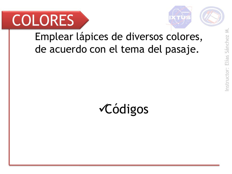 COLORES Emplear lápices de diversos colores, de acuerdo con el tema del pasaje. Códigos