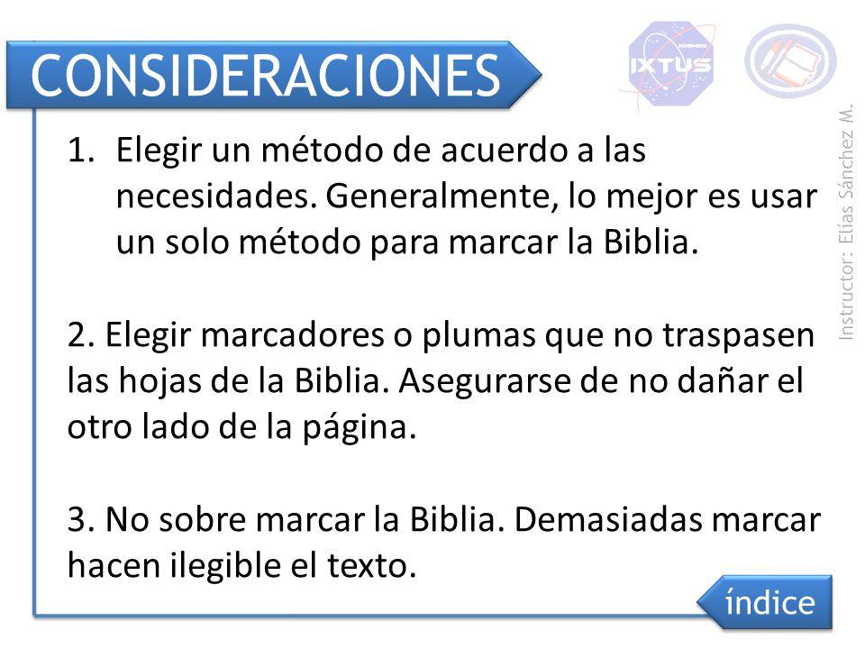 CONSIDERACIONES Elegir un método de acuerdo a las necesidades. Generalmente, lo mejor es usar un solo método para marcar la Biblia.