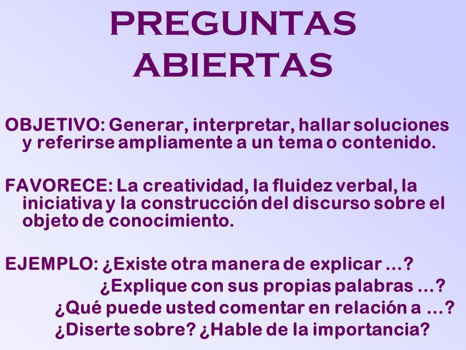 PREGUNTAS ABIERTAS OBJETIVO: Generar, interpretar, hallar soluciones y referirse ampliamente a un tema o contenido.
