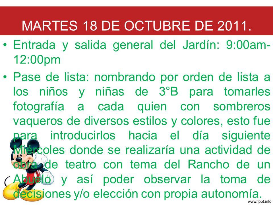 MARTES 18 DE OCTUBRE DE 2011. Entrada y salida general del Jardín: 9:00am-12:00pm.