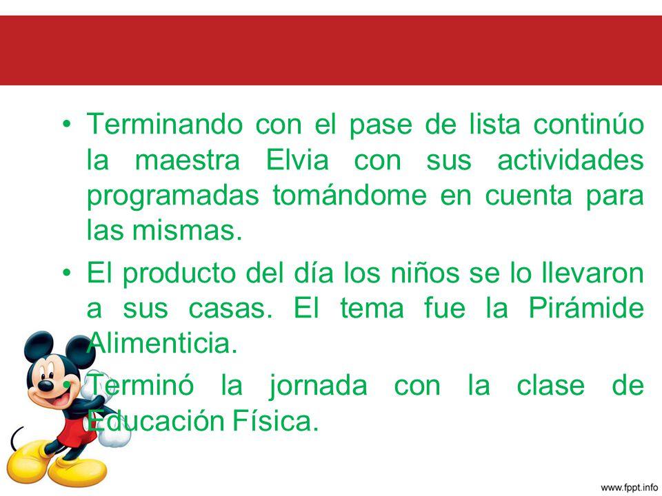 Terminando con el pase de lista continúo la maestra Elvia con sus actividades programadas tomándome en cuenta para las mismas.