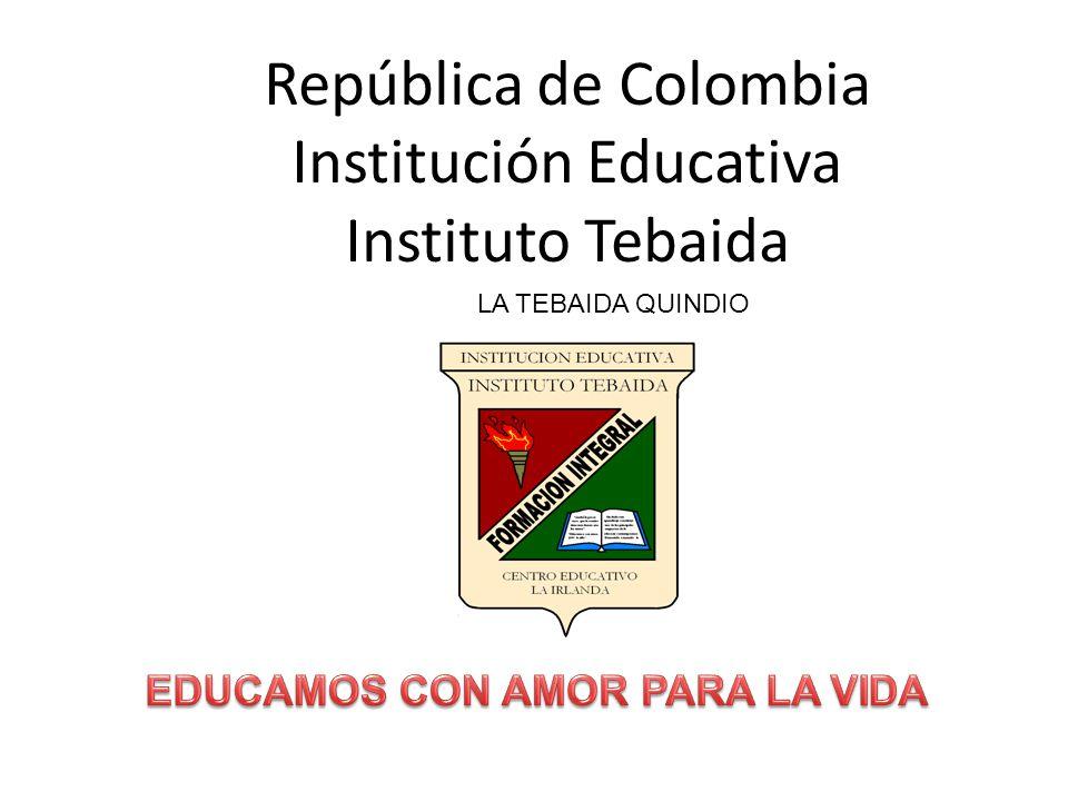 República de Colombia Institución Educativa Instituto Tebaida