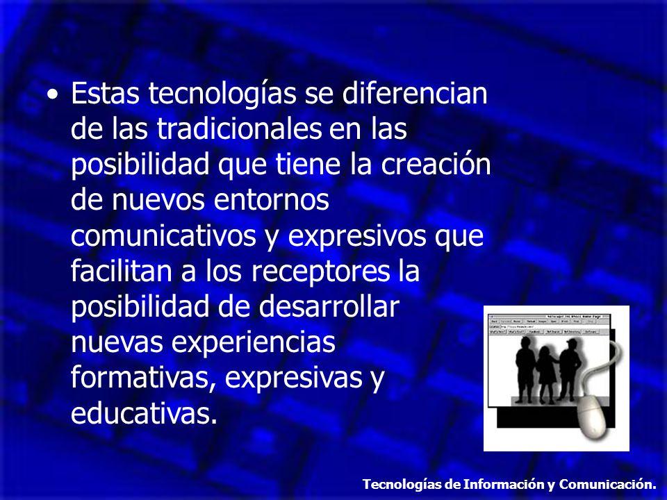 Estas tecnologías se diferencian de las tradicionales en las posibilidad que tiene la creación de nuevos entornos comunicativos y expresivos que facilitan a los receptores la posibilidad de desarrollar nuevas experiencias formativas, expresivas y educativas.