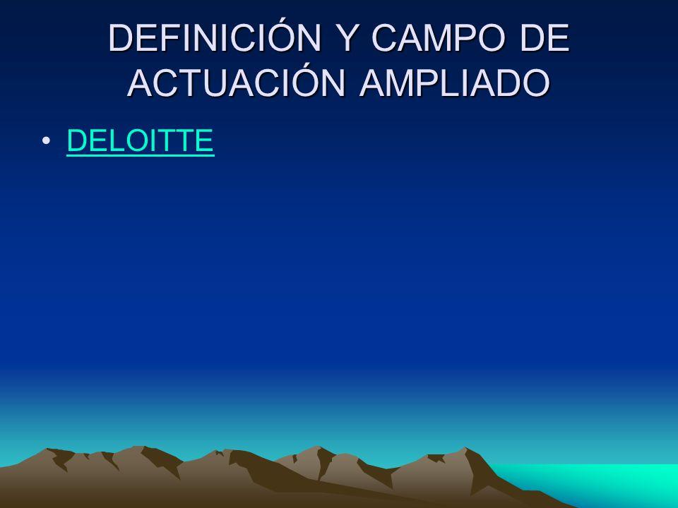 DEFINICIÓN Y CAMPO DE ACTUACIÓN AMPLIADO