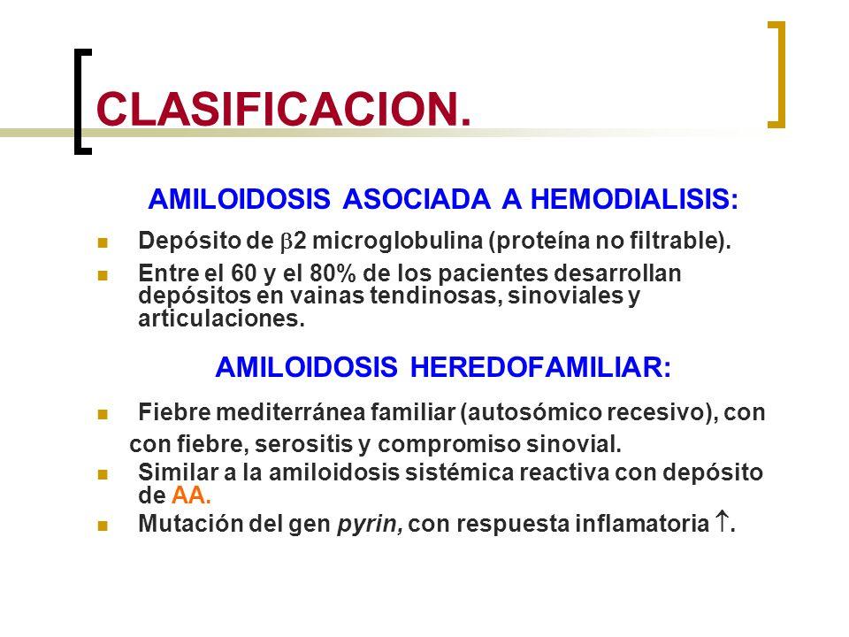AMILOIDOSIS ASOCIADA A HEMODIALISIS: AMILOIDOSIS HEREDOFAMILIAR: