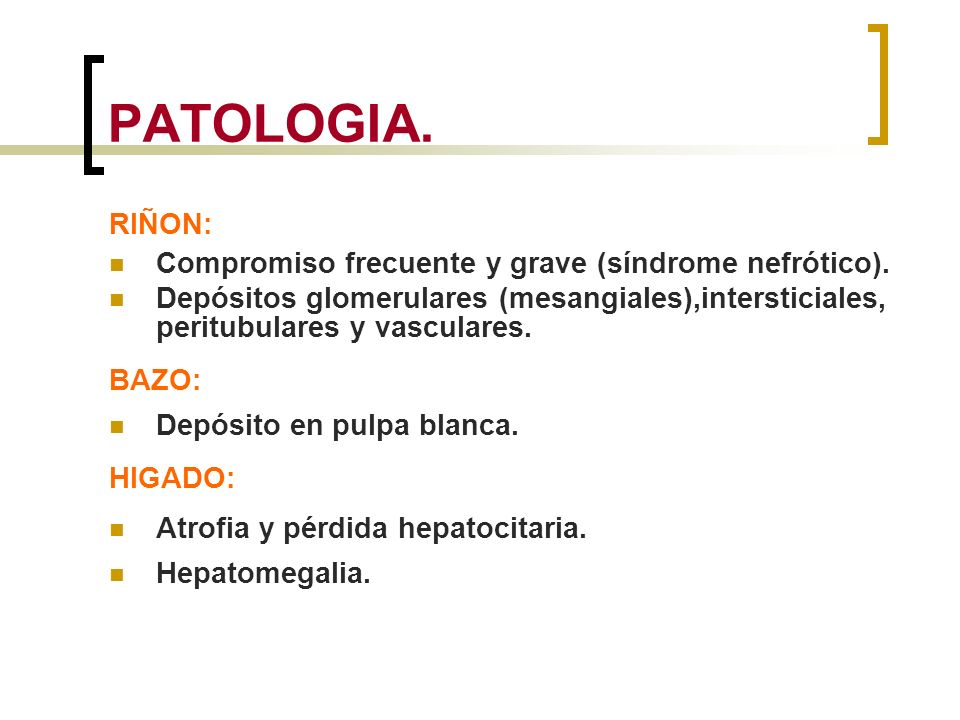 PATOLOGIA. RIÑON: Compromiso frecuente y grave (síndrome nefrótico).