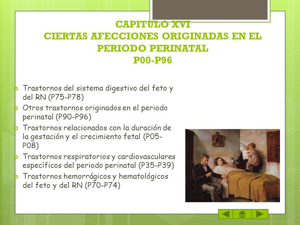CAPITULO XVI CIERTAS AFECCIONES ORIGINADAS EN EL PERIODO PERINATAL P00-P96