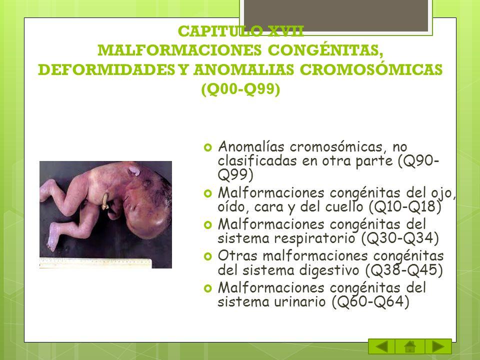 CAPITULO XVII MALFORMACIONES CONGÉNITAS, DEFORMIDADES Y ANOMALIAS CROMOSÓMICAS (Q00-Q99)