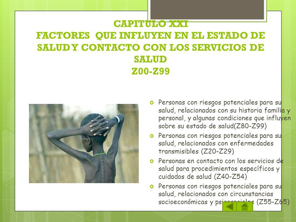 CAPITULO XXI FACTORES QUE INFLUYEN EN EL ESTADO DE SALUD Y CONTACTO CON LOS SERVICIOS DE SALUD Z00-Z99