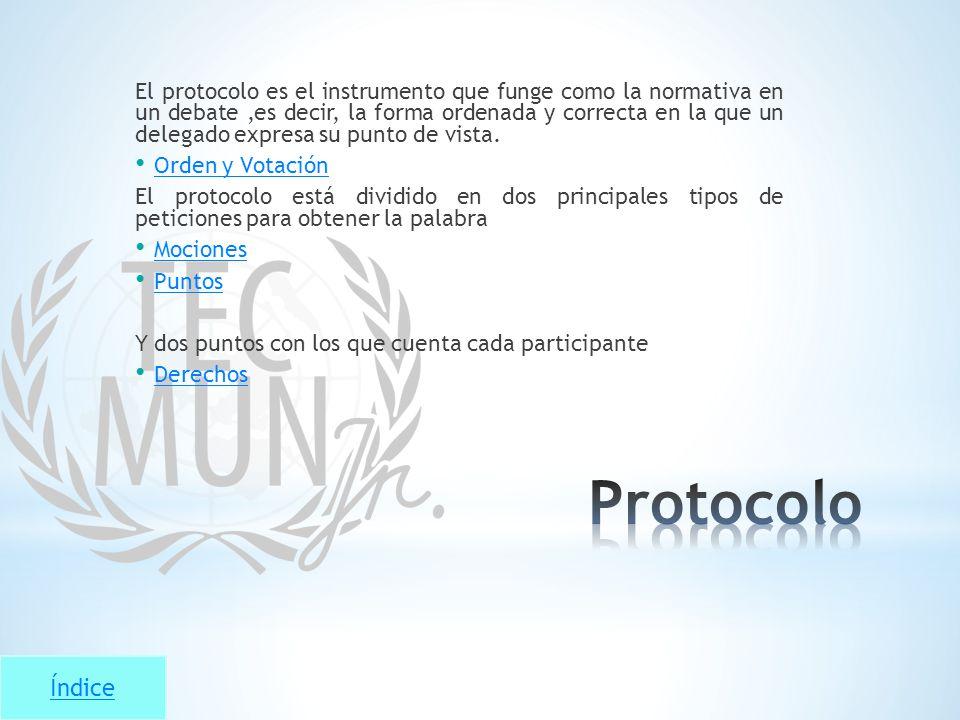 El protocolo es el instrumento que funge como la normativa en un debate ,es decir, la forma ordenada y correcta en la que un delegado expresa su punto de vista.