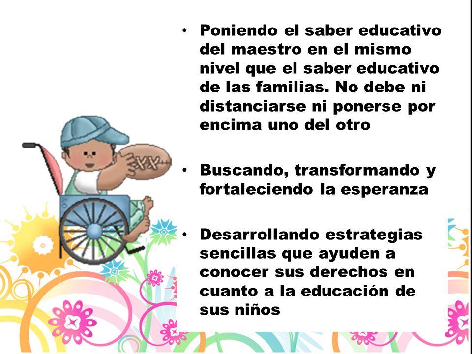 Poniendo el saber educativo del maestro en el mismo nivel que el saber educativo de las familias. No debe ni distanciarse ni ponerse por encima uno del otro