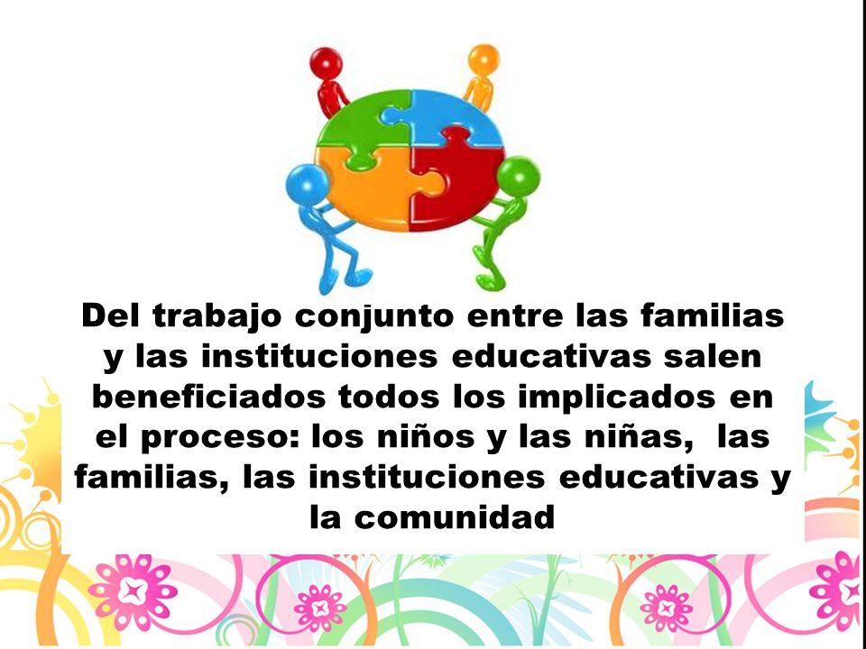 Del trabajo conjunto entre las familias y las instituciones educativas salen beneficiados todos los implicados en el proceso: los niños y las niñas, las familias, las instituciones educativas y la comunidad