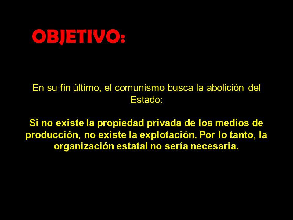 En su fin último, el comunismo busca la abolición del Estado: