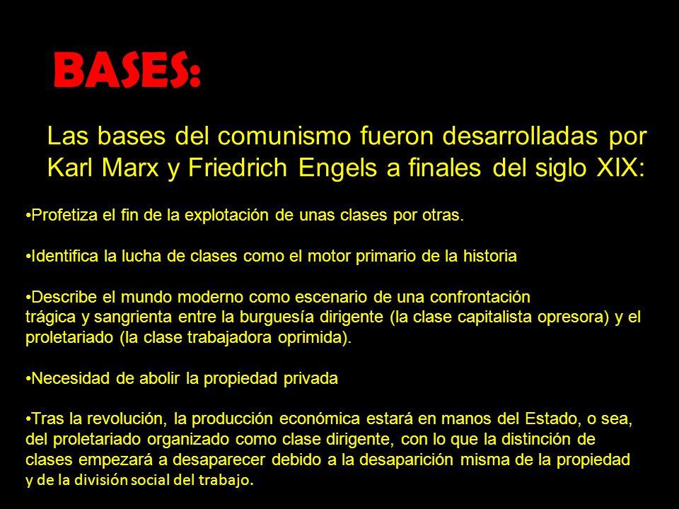 BASES:: Las bases del comunismo fueron desarrolladas por Karl Marx y Friedrich Engels a finales del siglo XIX: