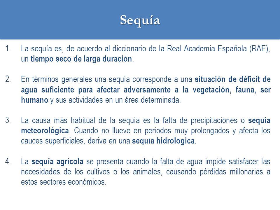 Sequía La sequía es, de acuerdo al diccionario de la Real Academia Española (RAE), un tiempo seco de larga duración.