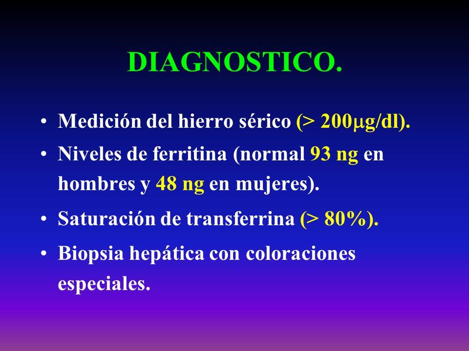 DIAGNOSTICO. Medición del hierro sérico (> 200g/dl).