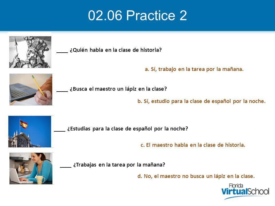 02.06 Practice 2 ____ ¿Quién habla en la clase de historia