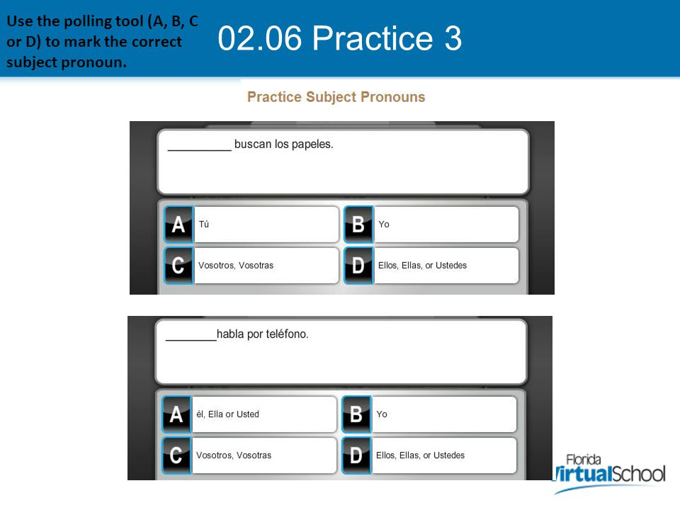 02.06 Practice 3 Use the polling tool (A, B, C or D) to mark the correct subject pronoun.