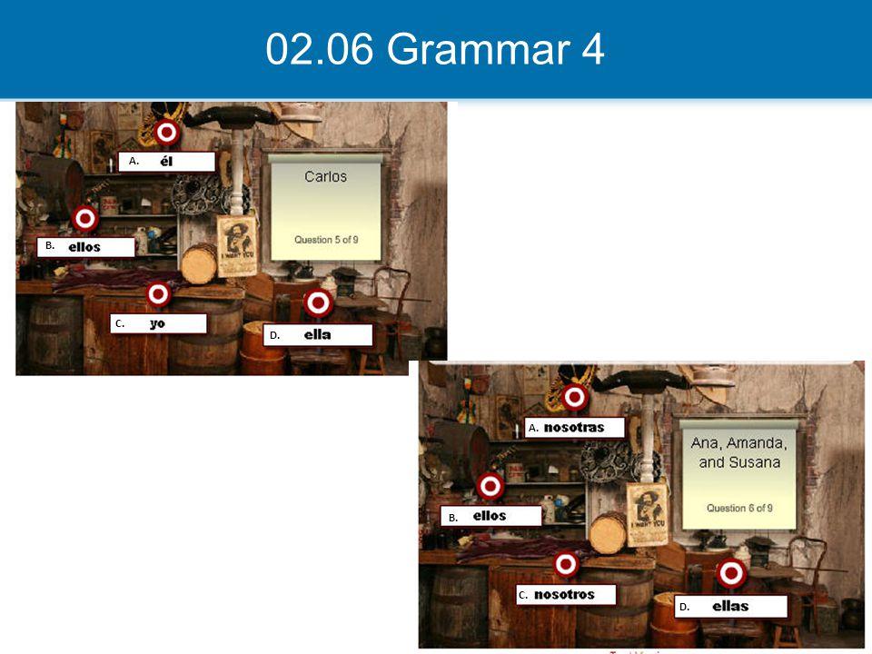 02.06 Grammar 4 A. B. C. D. A. B. C. D.
