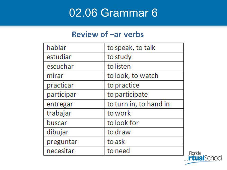 02.06 Grammar 6 Review of –ar verbs