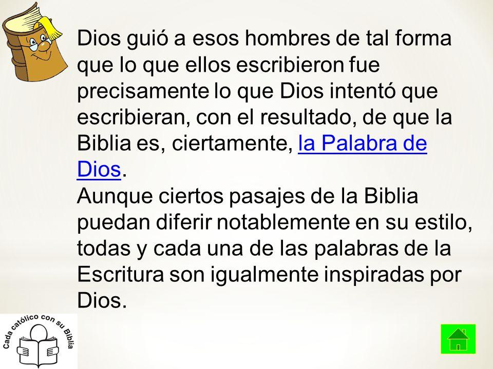 Dios guió a esos hombres de tal forma que lo que ellos escribieron fue precisamente lo que Dios intentó que escribieran, con el resultado, de que la Biblia es, ciertamente, la Palabra de Dios.