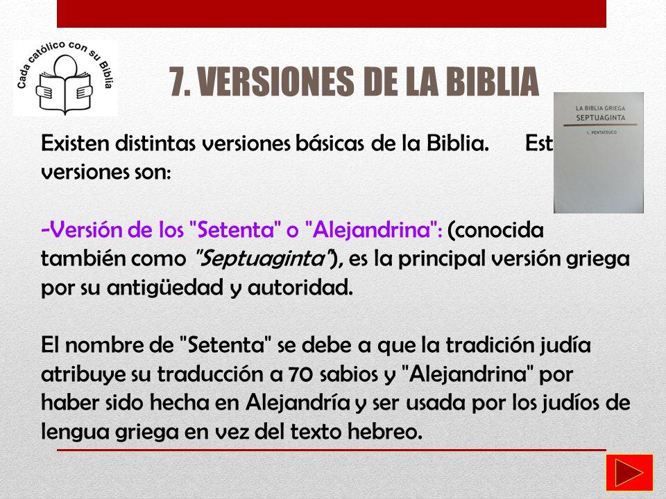 7. VERSIONES DE LA BIBLIA Existen distintas versiones básicas de la Biblia. Estas versiones son: