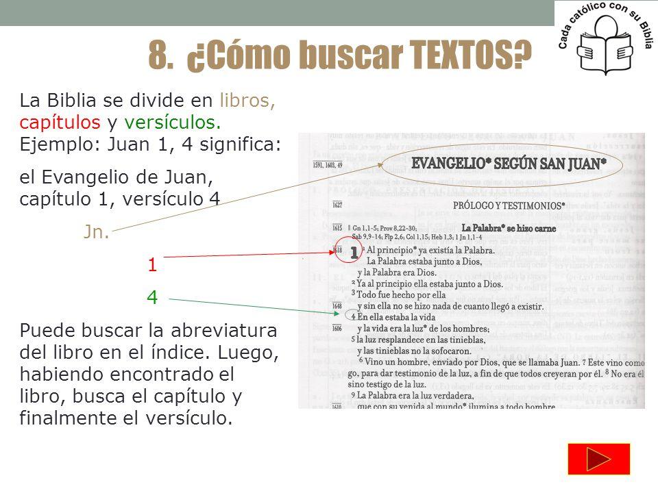 8. ¿Cómo buscar TEXTOS La Biblia se divide en libros, capítulos y versículos. Ejemplo: Juan 1, 4 significa: