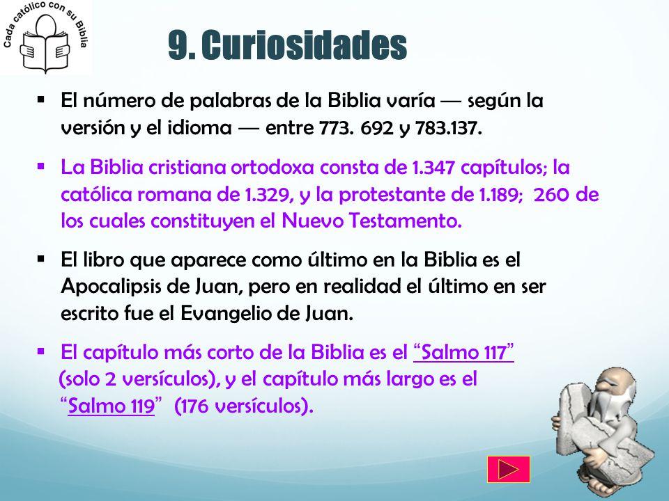 9. Curiosidades El número de palabras de la Biblia varía ― según la versión y el idioma ― entre 773. 692 y 783.137.