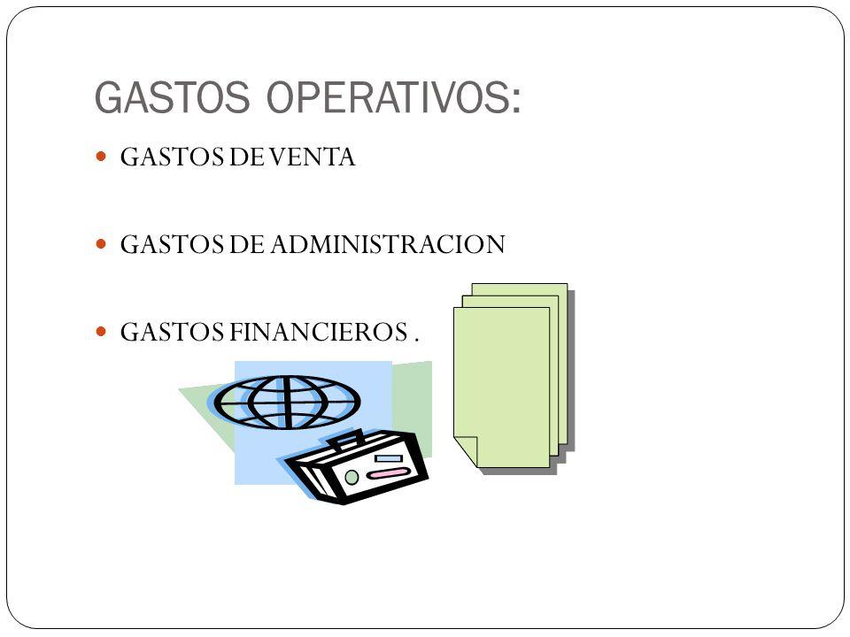GASTOS OPERATIVOS: GASTOS DE VENTA GASTOS DE ADMINISTRACION