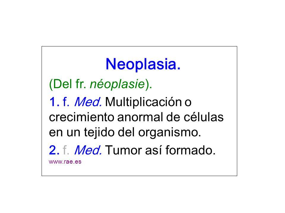 Neoplasia. (Del fr. néoplasie).
