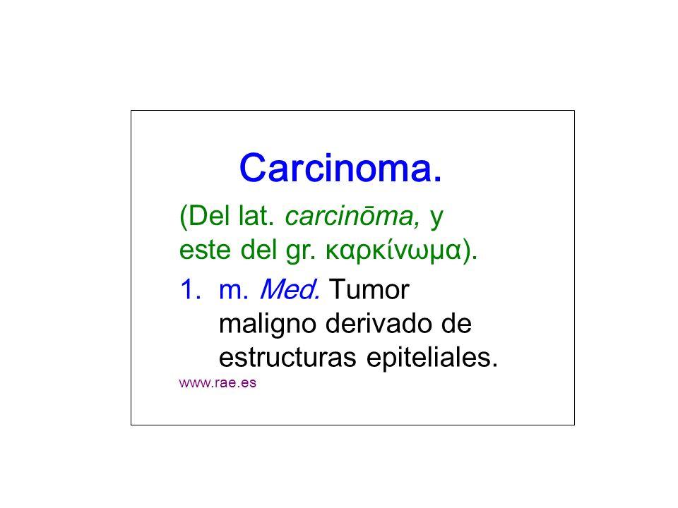 Carcinoma. (Del lat. carcinōma, y este del gr. καρκίνωμα).