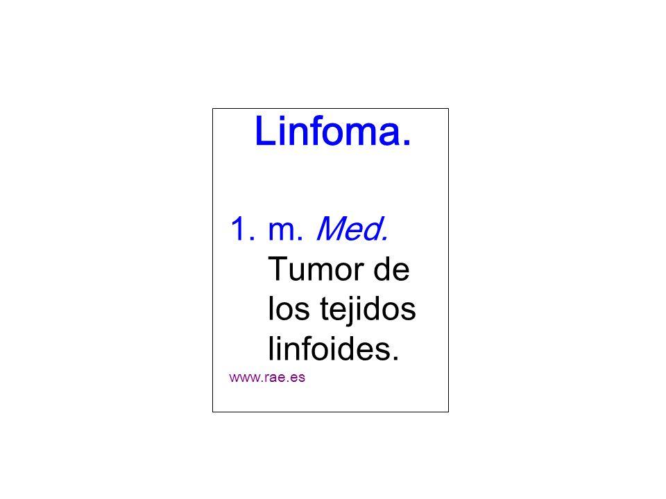 Linfoma. m. Med. Tumor de los tejidos linfoides. www.rae.es