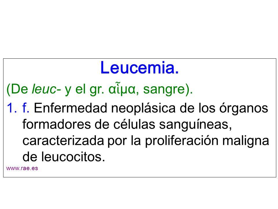 Leucemia. (De leuc- y el gr. αἷμα, sangre).