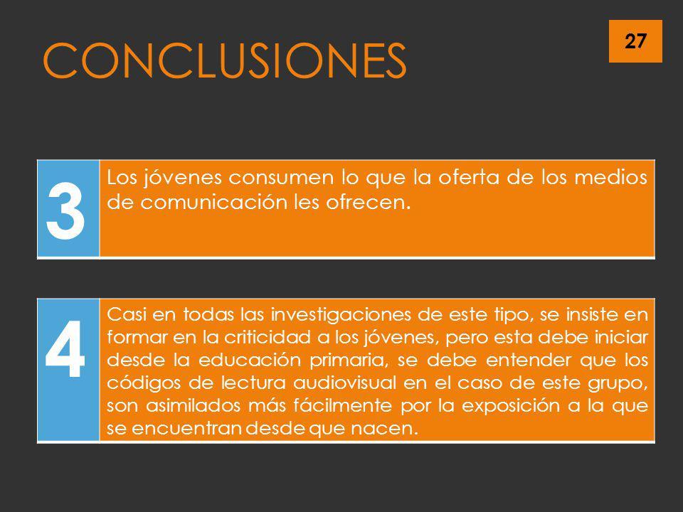 CONCLUSIONES 3. Los jóvenes consumen lo que la oferta de los medios de comunicación les ofrecen. 4.
