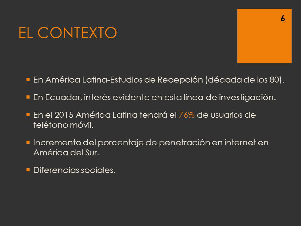 EL CONTEXTO En América Latina-Estudios de Recepción (década de los 80). En Ecuador, interés evidente en esta línea de investigación.