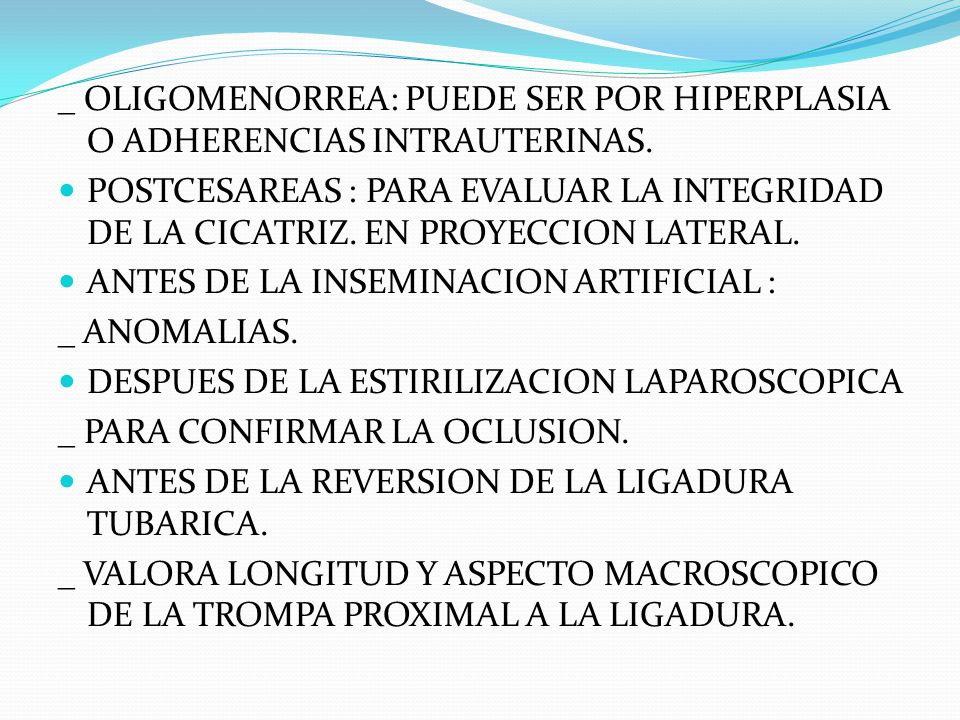 _ OLIGOMENORREA: PUEDE SER POR HIPERPLASIA O ADHERENCIAS INTRAUTERINAS.