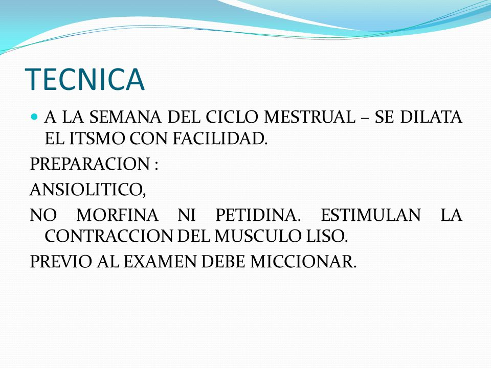 TECNICA A LA SEMANA DEL CICLO MESTRUAL – SE DILATA EL ITSMO CON FACILIDAD. PREPARACION : ANSIOLITICO,