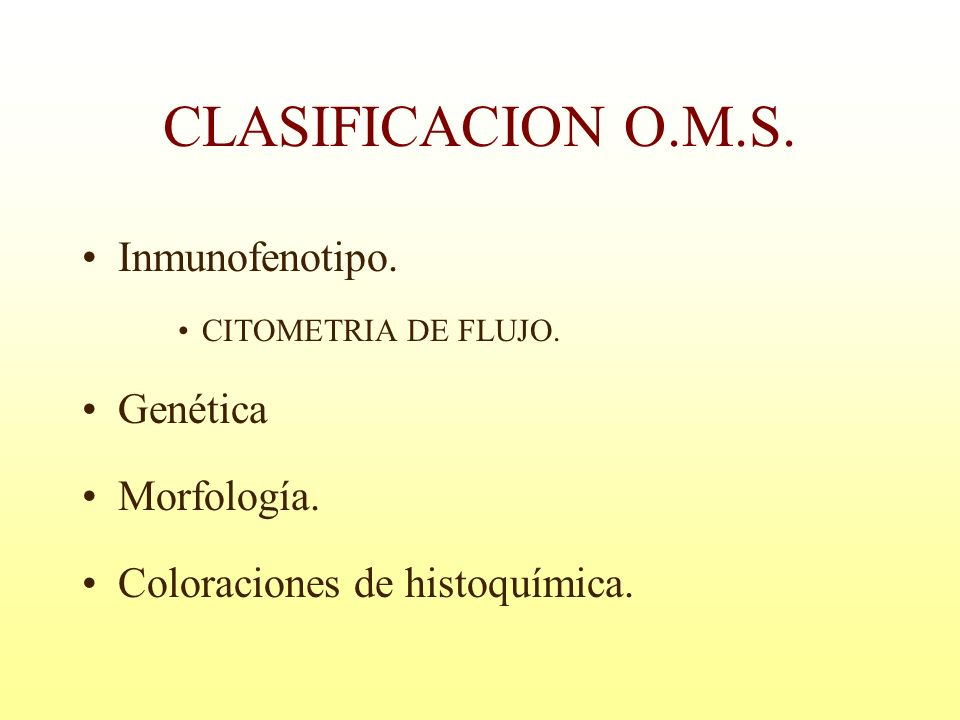 CLASIFICACION O.M.S. Inmunofenotipo. Genética Morfología.