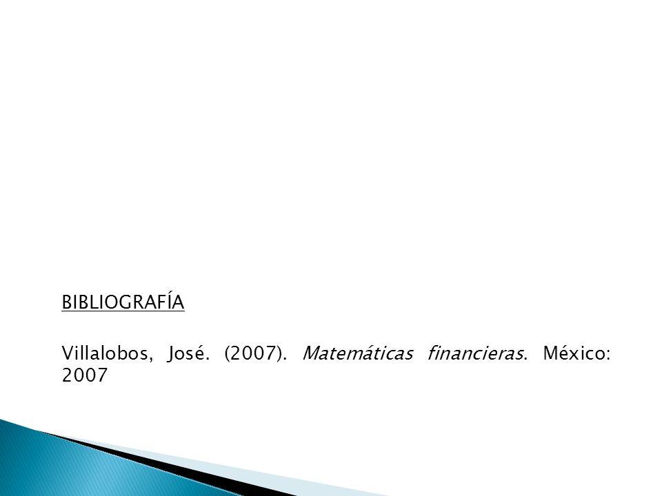 BIBLIOGRAFÍA Villalobos, José. (2007). Matemáticas financieras