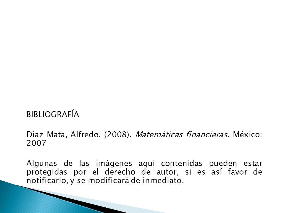 BIBLIOGRAFÍA Díaz Mata, Alfredo. (2008). Matemáticas financieras