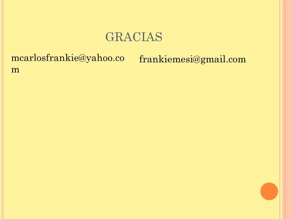 GRACIAS mcarlosfrankie@yahoo.co m frankiemesi@gmail.com