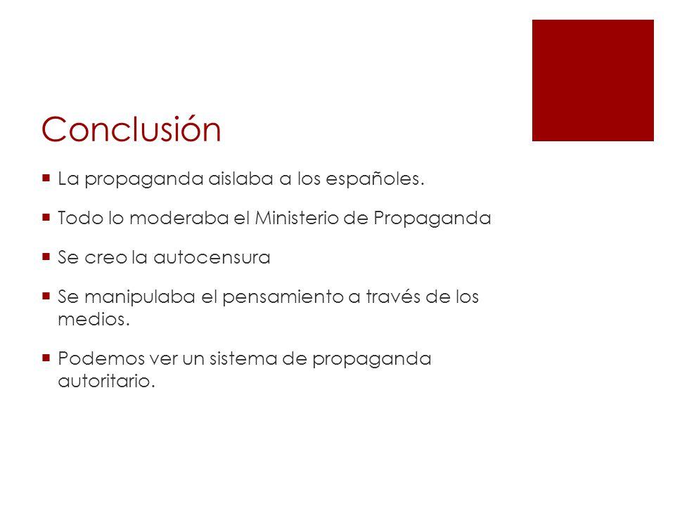 Conclusión La propaganda aislaba a los españoles.