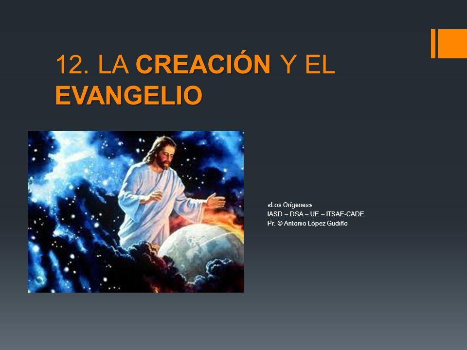 12. LA CREACIÓN Y EL EVANGELIO