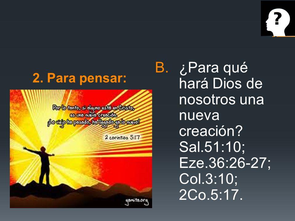 2. Para pensar: ¿Para qué hará Dios de nosotros una nueva creación.