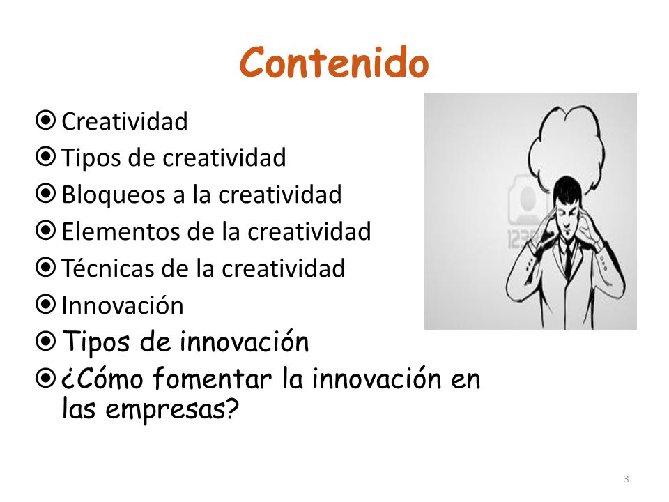 Contenido Creatividad Tipos de creatividad Bloqueos a la creatividad