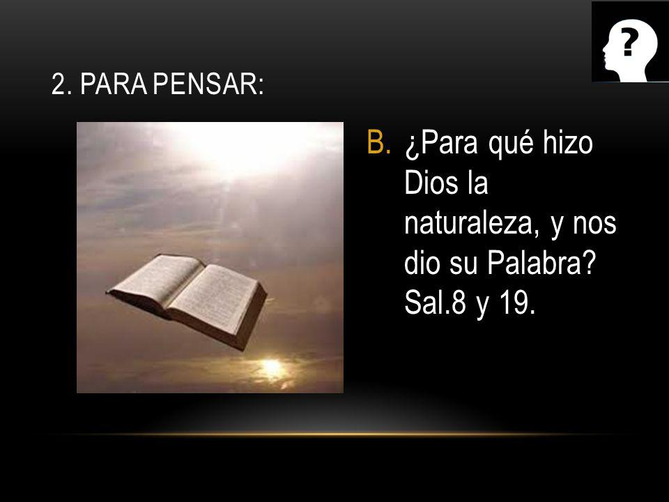 ¿Para qué hizo Dios la naturaleza, y nos dio su Palabra Sal.8 y 19.