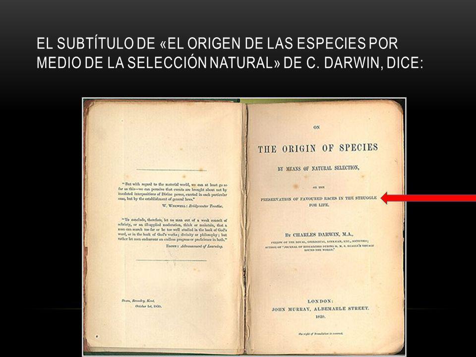 El subtítulo de «El origen de las especies por medio de la selección natural» de C. darwin, dice: