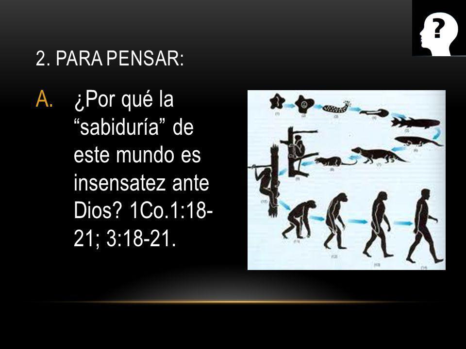 2. Para pensar: ¿Por qué la sabiduría de este mundo es insensatez ante Dios.