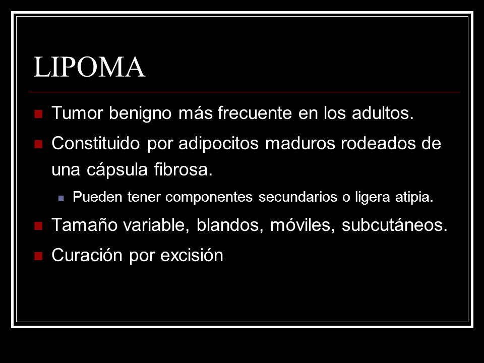 LIPOMA Tumor benigno más frecuente en los adultos.